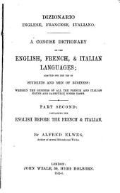 A Concise Dictionary of the Italian, English, & French Languages by Alfred Elwes: Containing the English before the French & Italian, Volume 2