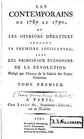 Les contemporains de 1789 et 1790, ou, Les opinions débattues pendant la premiere,législature: avec les principaux evenemens de la revolution