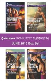 Harlequin Romantic Suspense June 2015 Box Set: Colton Cowboy Protector\Cowboy of Interest\Course of Action: Crossfire\King's Ransom