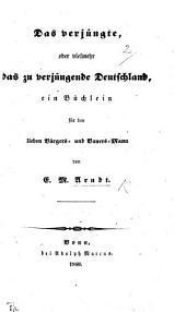 Das verjüngte, oder vielmehr das zu verjüngende Deutschland, ein Büchlein für den lieben Bürgers- und Bauers-Mann