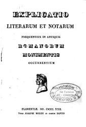Explicatio literarum et notarum frequentius in antiquis Romanorum monimentis occurrentium...