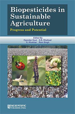 Biopesticides in Sustainable Agriculture Progress and Potential