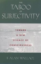 The Taboo of Subjectivity : Towards a New Science of Consciousness: Towards a New Science of Consciousness