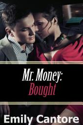 Bought: Mr. Money, Part 1 (A BDSM Erotic Romance)