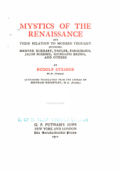 Mystics of the Renaissance and Their Relation to Modern Thought: Including Meister Eckhart, Tauler, Paracelsus, Jacob Boehme, Giordano Bruno, and Others