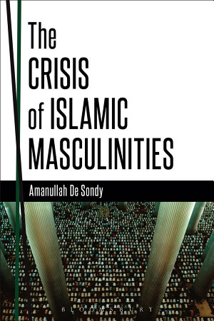 The Crisis of Islamic Masculinities PDF