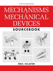 Mechanisms and Mechanical Devices Sourcebook, 5th Edition: Edition 5