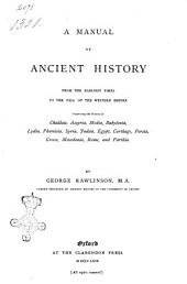 A Manual of Ancient History, from the Earliest Times to the Fall of the Western Empire: Comprising the History of Chaldæa, Assyria, Media, Babylonia, Lydia, Phœnicia, Syria, Judæa, Egypt, Carthage, Persia, Greece, Macedonia, Parthia, and Rome