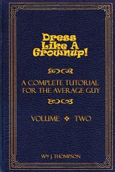 Dress Like A Grownup A Complete Tutorial For The Average Guy Volume Two Book PDF