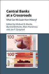 Central Banks at a Crossroads: What Can We Learn from History?