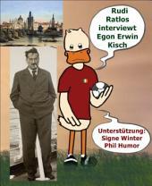 Rudi Ratlos interviewt Egon Erwin Kisch: Für Egon Erwin - Erpel ehrenhalber