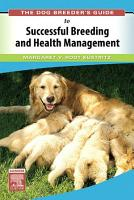 The Dog Breeder s Guide to Successful Breeding and Health Management E Book PDF