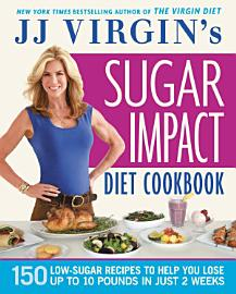 JJ Virgin S Sugar Impact Diet Cookbook