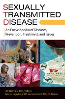 Sexually Transmitted Disease  An Encyclopedia of Diseases  Prevention  Treatment  and Issues  2 volumes  PDF