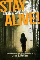 Stay Alive!: Survival Skills You Need