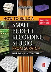 How to Build a Small Budget Recording Studio from Scratch 4/E: Edition 4