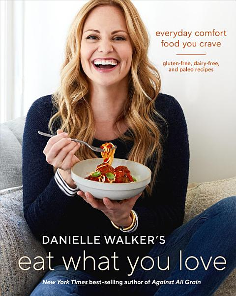 Download Danielle Walker s Eat What You Love Book