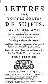 Lettres Sur Toutes Sortes De Sujets: Avec Des Avis Sur la maniere de les écrire; Et Des Réponses Sur chaque espece de Lettres, Volume1