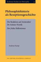 Philosophiehistorie als Rezeptionsgeschichte: Die Reaktion auf Aristoteles' De Anima-Noetik. Der frühe Hellenismus