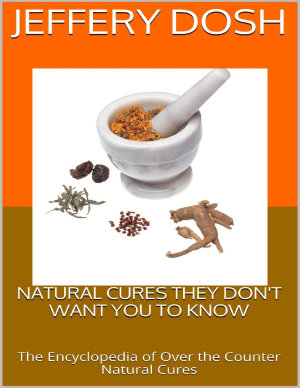 Natural Cures They Don t Want You to Know  The Encyclopedia of Over the Counter Natural Cures