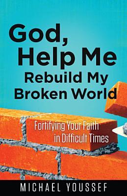 God  Help Me Rebuild My Broken World