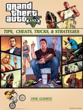 Grand Theft Auto Five Tips, Cheats, Tricks, & Strategies Unofficial Guide