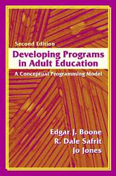 Developing Programs in Adult Education: A Conceptual Programming Model, Second Edition