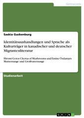 """Identitätsaushandlungen und Sprache als Kulturträger in kanadischer und deutscher Migrantenliteratur: Hiromi Gotos """"Chorus of Mushrooms"""" und Emine Özdamars """"Mutterzunge"""" und """"Großvaterzunge"""""""
