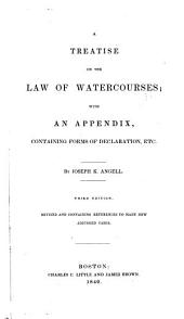 A Treatise on the Law of Watercourses: With an Appendix, Containing Forms of Declarations, Etc