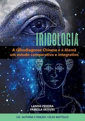 Iridologia - A Olhodiagnose Alemã e a Chinesa: Estudo comparativo e integrativo