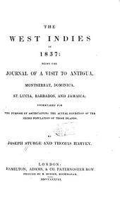 The West Indies in 1837: Being the Journal of a Visit to Antigua, Montserrat, Dominica, St. Lucia, Barbadoes, and Jamaica; Undertaken for the Purpose of Ascertaining the Actual Condition of the Negro Population of Those Islands