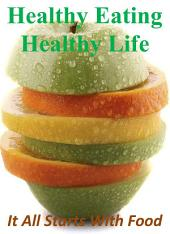 Healthy Eating, Healthy Life: It All Starts With Food