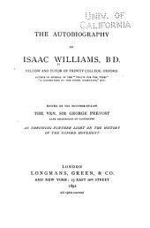 "The Autobiography of Isaac Williams, B. D.: Fellow and Tutor of Trinity College, Oxford, Author of Several of the ""Tracts for the Times"" ..."