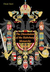 The Dissolution Of The Habsburg Monarchy Book PDF
