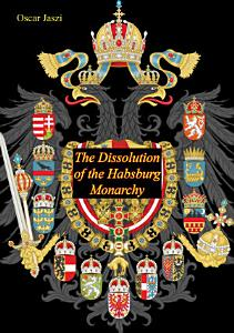 The Dissolution of the Habsburg Monarchy Book