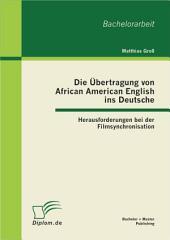 Die Übertragung von African American English ins Deutsche: Herausforderungen bei der Filmsynchronisation