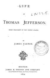Life of Thomas Jefferson: Third President of the United States