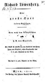 Richard Löwenherz; eine große Oper in 3 Aufz. Die Musik ist nach Gretry neu bearb. von Ignaz von Seyfried