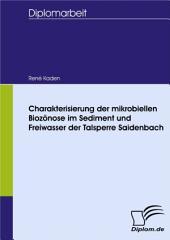 Charakterisierung der mikrobiellen Biozönose im Sediment und Freiwasser der Talsperre Saidenbach