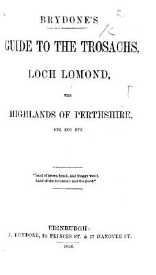 Brydone s Guide to the Trosachs  Loch Lomond  the Highlands of Perthshire  etc   With plates and a map   PDF