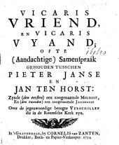 Vicaris vriend, en vicaris vyand; ofte (aandachtige) samenspraak gehouden tusschen Pieter Janse en Jan ten Horst: zynde (den eerste) een zoogenaamde Molinist, en (den tweeden) een zoogenaamde Jansenist over de jegenwoordige berugte verschillen die in de Roomsche kerk zyn