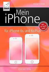 Mein iPhone: Für iPhone 6s und 6s Plus inklusive iOS 9