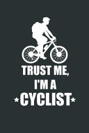 Trust Me I m a Cyclist  Cycling Lover Journal Or Notebook With Phone Book  Password Log  Calendar  Cool Lined Inside   Journal With Cool Interior