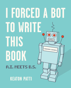I Forced a Bot to Write This Book