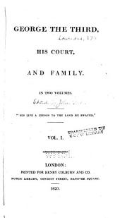 George the Third, His Court, and Family: Volume 1