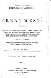 Historical Collections of the Great West: Containing Narratives of the Most Important and Interesting Events in Western History -- Remarkable Individual Adventures -- Sketches of Frontier Life -- Descriptions of Natural Curiosities: to which is Appended Historical and Descriptive Sketches of Oregon, New Mexico, Minnesota, Utah, and California, Volumes 1-2