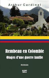 Rembeau en Colombie: Otages d'une guerre inutile