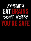 Zombies Eat Brains Don't Worry You're Safe