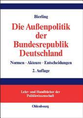 Die Außenpolitik der Bundesrepublik Deutschland: Normen, Akteure, Entscheidungen, Ausgabe 2