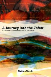 Journey into the Zohar, A: An Introduction to the Book of Radiance